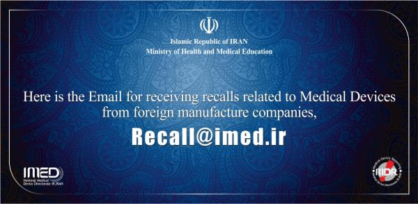 Here is the Email for receiving recalls related to Medical Devices from foreign manufacture companies, Recall@imed.ir
